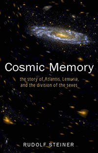Cosmic Memory: The Story of Atlantis, Lemuria, and the Division of the Sexes (CW 11) by Rudolf Steiner