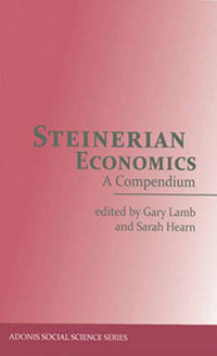 Steinerian Economics A Compendium edited by Gary Lamb and Sarah Hearn Foreword by John Bloom