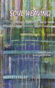 Soul Weaving-Understanding  and Transforming Ourselves by Betty Staley