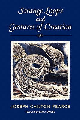 Strange Loops and Gestures of Creation by Joseph Chilton Pearce