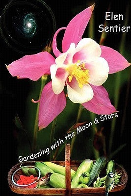 Gardening With The Moon & Stars by Elen Sentier