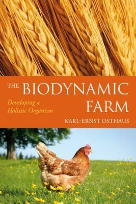 The Biodynamic Farm: Developing a Holistic Organism by Karl-Ernst Osthaus