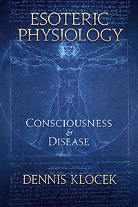 Esoteric Physiology Consciousness and Disease  by Dennis Klocek