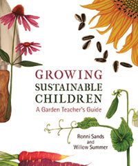 Growing Sustainable Children: A Garden Teacher's Guide by Ronni Sands and Willow Summer
