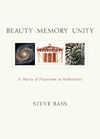 Beauty Memory Unity A Theory of Proportion in Architecture  by Steve Bass Foreword by Keith Critchlow