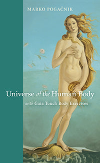 Universe of the Human Body With Gaia Touch Body Exercises by Marko Pogacnik