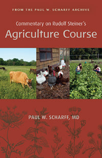 Commentary on Rudolf Steiner's Agriculture Course by Paul W. Scharff, MD