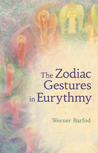 The Zodiac Gestures in Eurythmy by Werner Barfod; Translated by Sally Lake-Edwards; Foreword by Virginia Sease