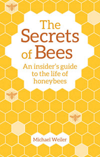 The Secrets of Bees: An Insider's Guide to the Life of Honeybees by  Michael Weiler Translated by David Heaf Introduction by Horst Kornberger