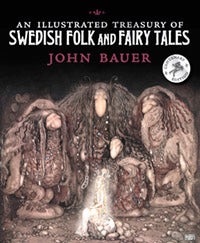 An Illustrated Treasury of Swedish Folk and Fairy Tales: Centenary Gift Edition  by Holger Lundburgh Illustrated by John Bauer