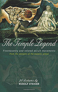 The Temple Legend (Freemasonry and related occult movements) by Rudolf Steiner