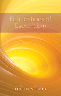 Foundations of Esotericism by Rudolf Steiner Translated by Vera Compton-Burnett
