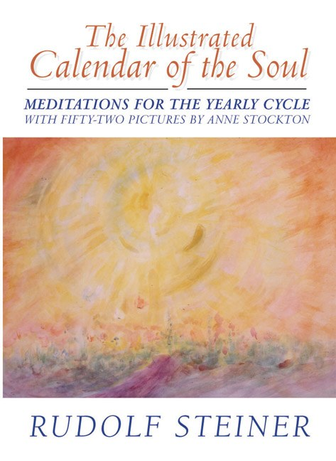 The Illustrated Calendar of the Soul by Rudolf Steiner. Illustrated by Anne Stockton