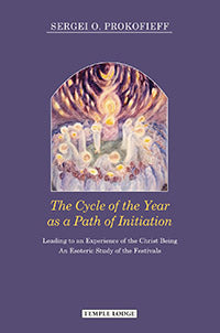 The Cycle of the Year as a Path of Initiation: Leading to an Experience of the Christ Being; An Esoteric Study of the Festivals