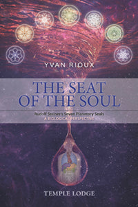 The Seat of the Soul Rudolf Steiner's Seven Planetary Seals by Yvan Rioux