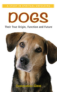 Dogs Their True Origin, Function and Future: A Study in Spiritual Unfolding by Aleksandra Mikic