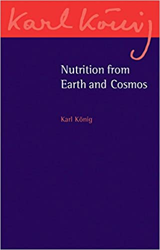 Nutrition from Earth and Cosmos by Karl König
