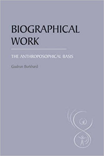 Biographical Work: The Anthroposophical Basis by Gudrun Burkhard