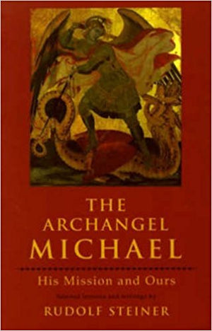 The Archangel Michael: His Mission and Ours by Rudolf Steiner