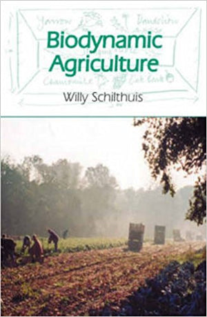 Biodynamic Agriculture by Willy Schilthuis