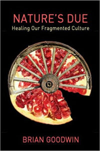 Nature's Due: Healing Our Fragmented Culture by Brian Goodwin