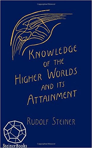 Knowledge of the Higher Worlds: How is it Achieved? By Rudolf Steiner