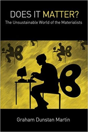 Does It Matter? The Unsustainable World of the Materialists by Graham Dunstan Martin