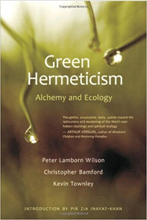 Green Hermeticism: Alchemy and Ecology by Peter Lamborn Wilson, Christopher Bramford, and Kevin Townley