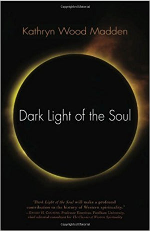 Dark Light of the Soul by Kathryn Wood Madden