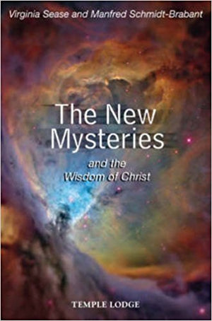 The New Mysteries and the Wisdom of Christ by Virginia Sease and Manfred Schmidt-Brabant