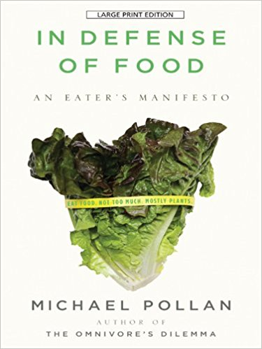 In Defense of Food: An Eaters Manifest by Michael Pollan