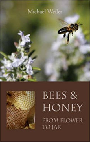 Bees & Honey: From Flower to Jar by Michael Weiler