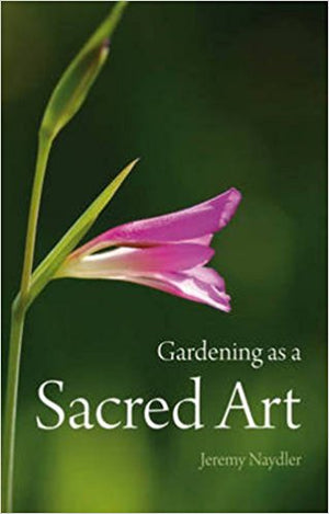 Gardening as a Sacred Art by Jeremy Nadler