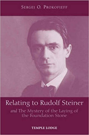 Relating to Rudolf Steiner and The Mystery of the Laying of the Foundation Stone by Sergei O. Prokofieff