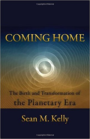 Coming Home: The Birth & Transformation of the Planetary Era by Sean M. Kelly