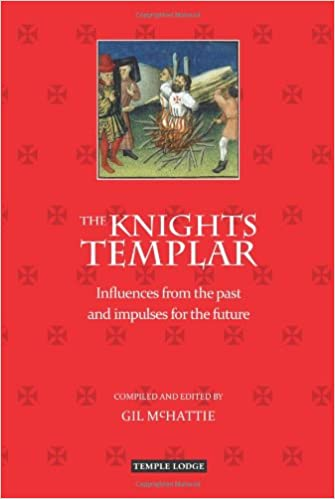 The Knights Templar: Influences from the Past and Impulses for the Future by Gil McHattie