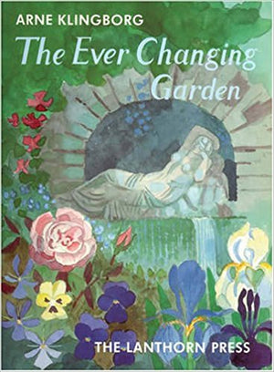 The Ever Changing Garden: Man's Search for Harmony in Garden Design by Arne Klingborg