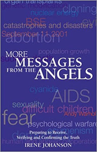 More Messages from the Angels: Preparing to Receive, Verifying and Confirming the Truth by Irene Johanson