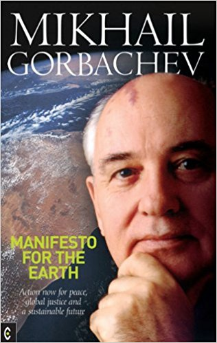 Manifesto For the Earth: Action Now for Peace, Global Justice and a Sustainable Future by Mikhail Gorbachev