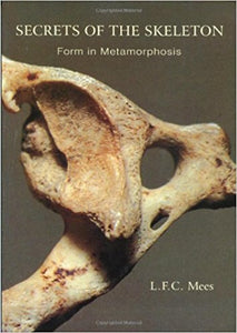Secrets of the Skeleton: Form in Metamorphosis by L. F. C. Mees