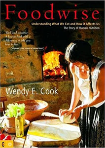 Food wise: Understanding What We Eat and How It Affects Us by Wendy E. Cook
