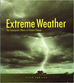 Extreme Weather: The Cataclysmic Effects of Climate Change by Peter Bunyard