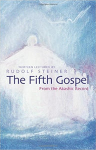 The Fifth Gospel: From the Akashic Record by Rudolf Steiner