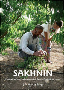Sakhnin: Portrait of and Environmental Peace Project in Israel by Jan Martin Bang