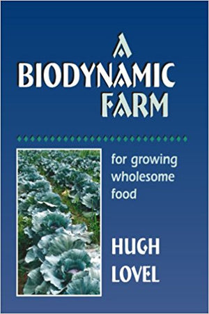 A Biodynamic Farm: For Growing Wholesome Food by Hugh Lovel