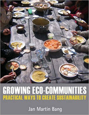 Growing Eco-Communities: Practical Ways to Create Sustainability by Jan Martin Bang