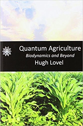 Quantum Agriculture: Biodynamics and Beyond by Hugh Lovel