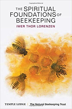 The Spiritual Foundations of Beekeeping by Iwer Thor Lorezen