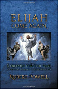 Elijah Come Again: A Prophet for our Time; A Scientific Approach to Reincarnation by Rober Powell