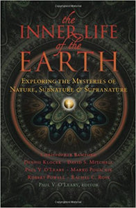The Inner Life of the Earth: Exploring the Mysteries of Nature, Subnature and Supranature Edited by Paul V. O'Leary